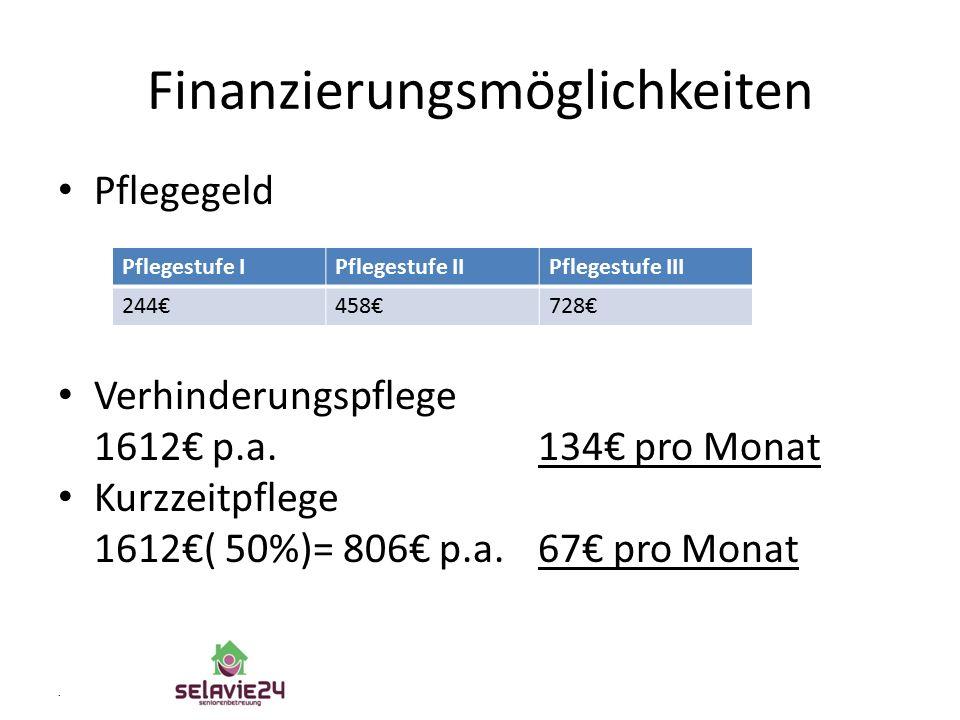 Finanzierungsmöglichkeiten Pflegegeld Verhinderungspflege 1612€ p.a. 134€ pro Monat Kurzzeitpflege 1612€( 50%)= 806€ p.a.67€ pro Monat. Pflegestufe IP