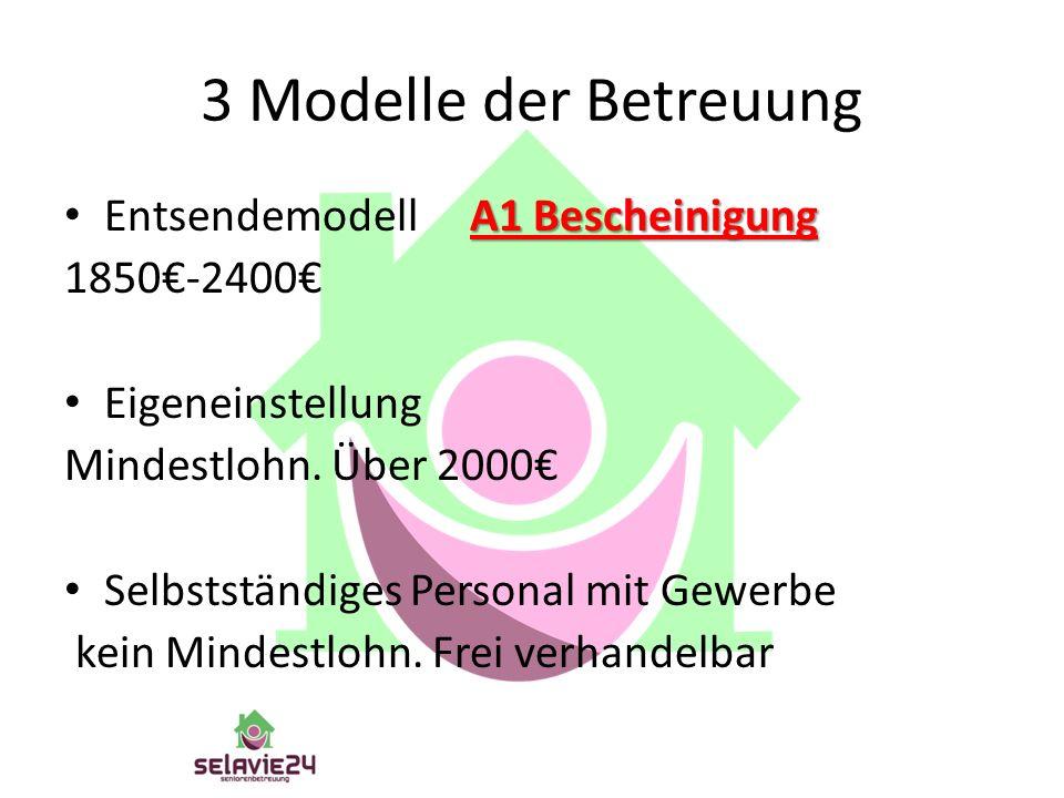 3 Modelle der Betreuung A1 Bescheinigung Entsendemodell A1 Bescheinigung 1850€-2400€ Eigeneinstellung Mindestlohn. Über 2000€ Selbstständiges Personal