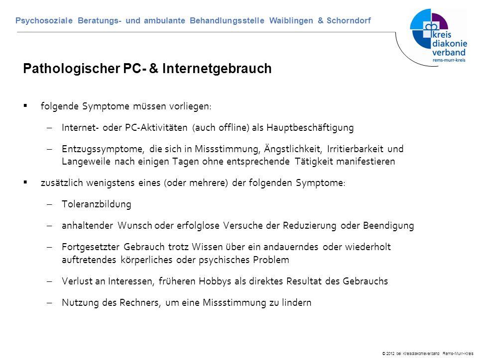 © 2012 bei Kreisdiakonieverband Rems-Murr-Kreis Psychosoziale Beratungs- und ambulante Behandlungsstelle Waiblingen & Schorndorf Pathologischer PC- &