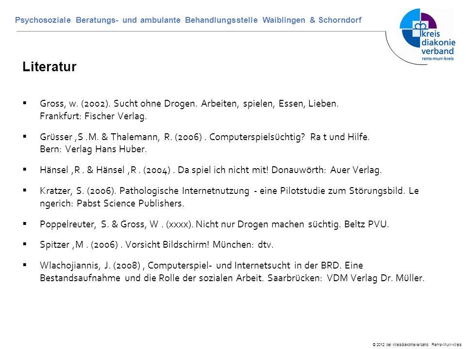 © 2012 bei Kreisdiakonieverband Rems-Murr-Kreis Psychosoziale Beratungs- und ambulante Behandlungsstelle Waiblingen & Schorndorf Literatur  Gross, w.