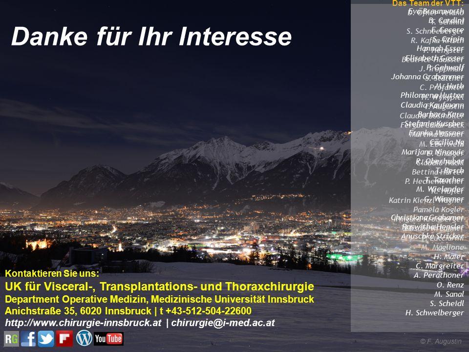 Danke für Ihr Interesse Kontaktieren Sie uns: UK für Visceral-, Transplantations- und Thoraxchirurgie Department Operative Medizin, Medizinische Universität Innsbruck Anichstraße 35, 6020 Innsbruck | t +43-512-504-22600 http://www.chirurgie-innsbruck.at | chirurgie@i-med.ac.at © F.