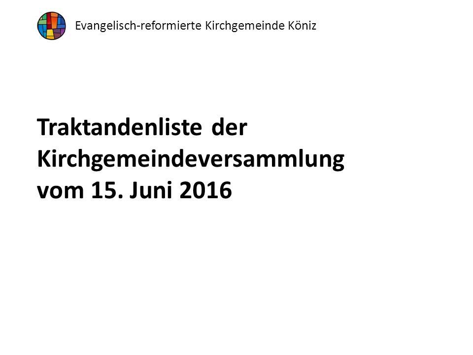 Evangelisch-reformierte Kirchgemeinde Köniz Traktandenliste der Kirchgemeindeversammlung vom 15.
