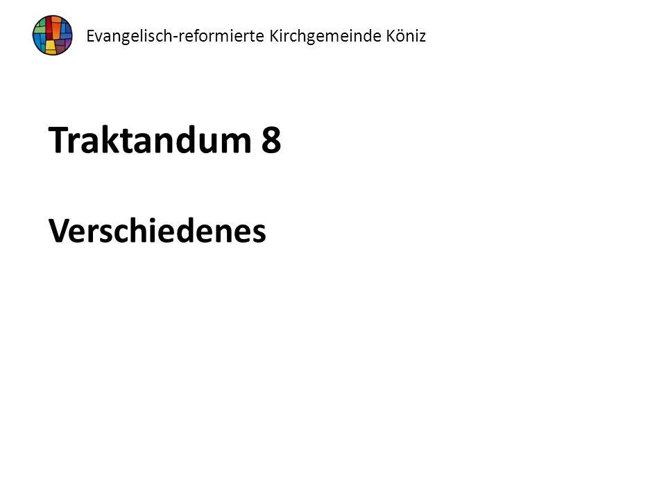 Traktandum 8 Verschiedenes Evangelisch-reformierte Kirchgemeinde Köniz