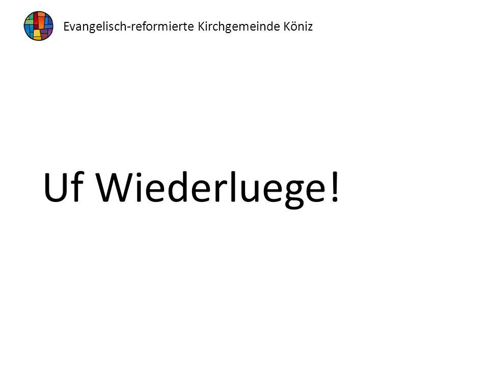 Uf Wiederluege! Evangelisch-reformierte Kirchgemeinde Köniz