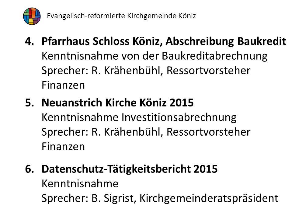 Evangelisch-reformierte Kirchgemeinde Köniz 4.Pfarrhaus Schloss Köniz, Abschreibung Baukredit Kenntnisnahme von der Baukreditabrechnung Sprecher: R.