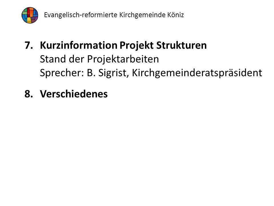 Evangelisch-reformierte Kirchgemeinde Köniz 7.Kurzinformation Projekt Strukturen Stand der Projektarbeiten Sprecher: B.