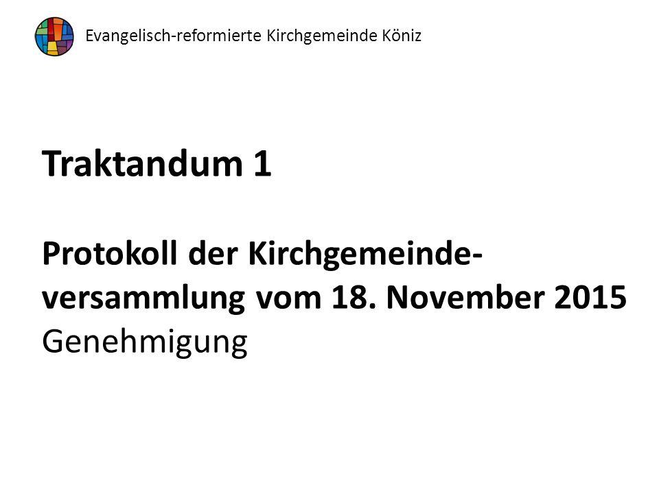 Evangelisch-reformierte Kirchgemeinde Köniz Traktandum 1 Protokoll der Kirchgemeinde- versammlung vom 18.