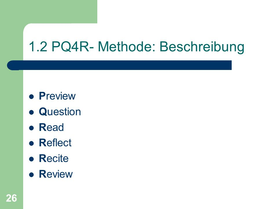 26 1.2 PQ4R- Methode: Beschreibung Preview Question Read Reflect Recite Review