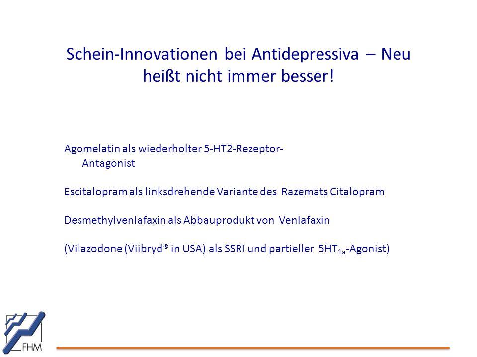 Schein-Innovationen bei Antidepressiva – Neu heißt nicht immer besser! Agomelatin als wiederholter 5-HT2-Rezeptor- Antagonist Escitalopram als linksdr
