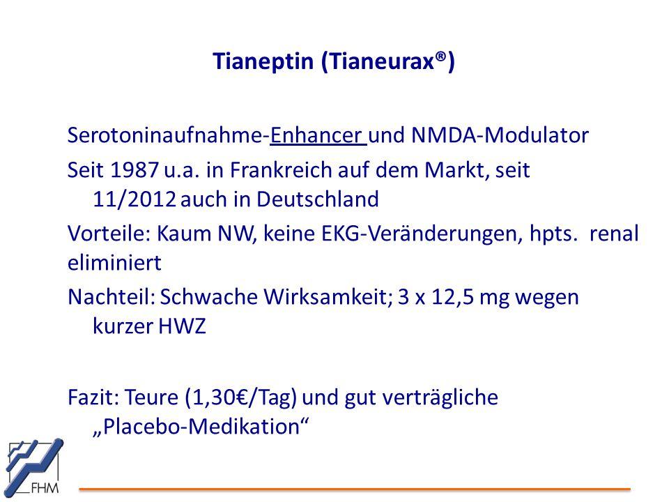Tianeptin (Tianeurax®) Serotoninaufnahme-Enhancer und NMDA-Modulator Seit 1987 u.a. in Frankreich auf dem Markt, seit 11/2012 auch in Deutschland Vort