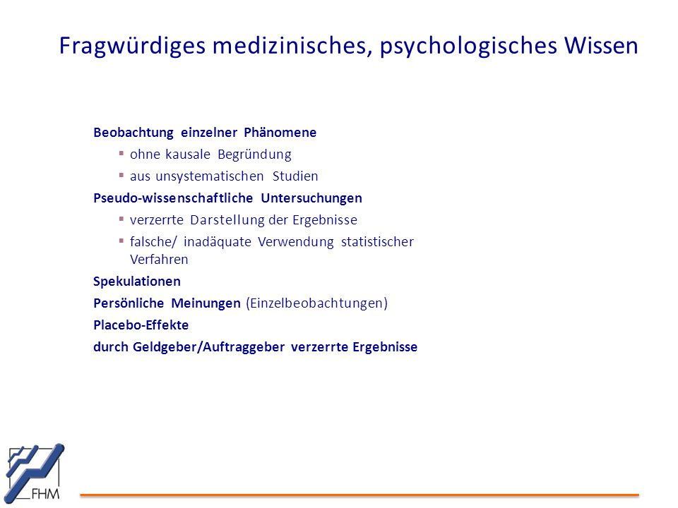 Fragwürdiges medizinisches, psychologisches Wissen Beobachtung einzelner Phänomene  ohne kausale Begründung  aus unsystematischen Studien Pseudo-wis