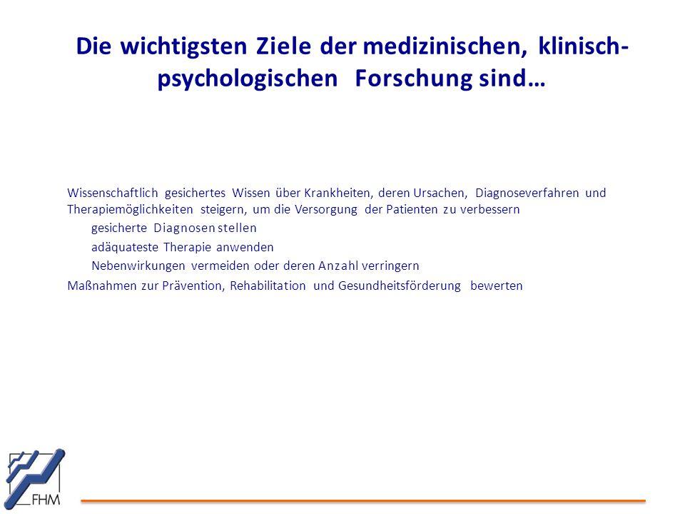 Die wichtigsten Ziele der medizinischen, klinisch- psychologischen Forschung sind… Wissenschaftlich gesichertes Wissen über Krankheiten, deren Ursache