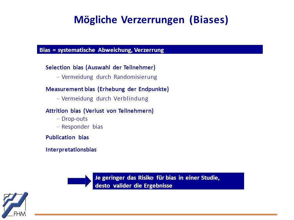 Mögliche Verzerrungen (Biases) Selection bias (Auswahl der Teilnehmer)  Vermeidung durch Randomisierung Measurement bias (Erhebung der Endpunkte)  V