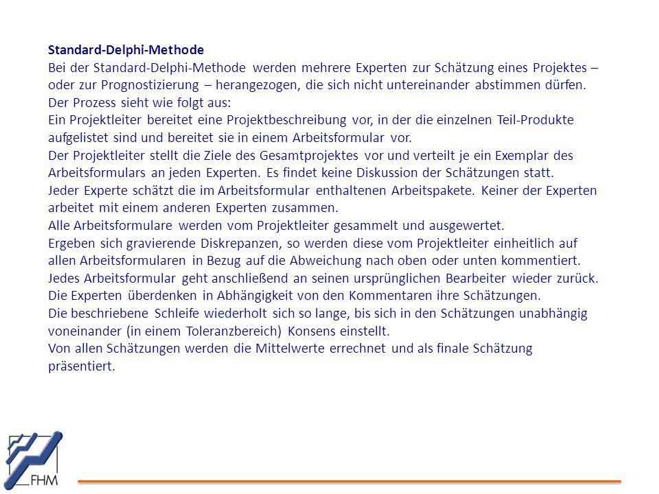 Standard-Delphi-Methode Bei der Standard-Delphi-Methode werden mehrere Experten zur Schätzung eines Projektes – oder zur Prognostizierung – herangezog