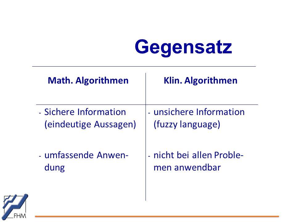 Gegensatz Klin. Algorithmen - unsichere Information (fuzzy language) - nicht bei allen Proble- men anwendbar Math. Algorithmen - Sichere Information (