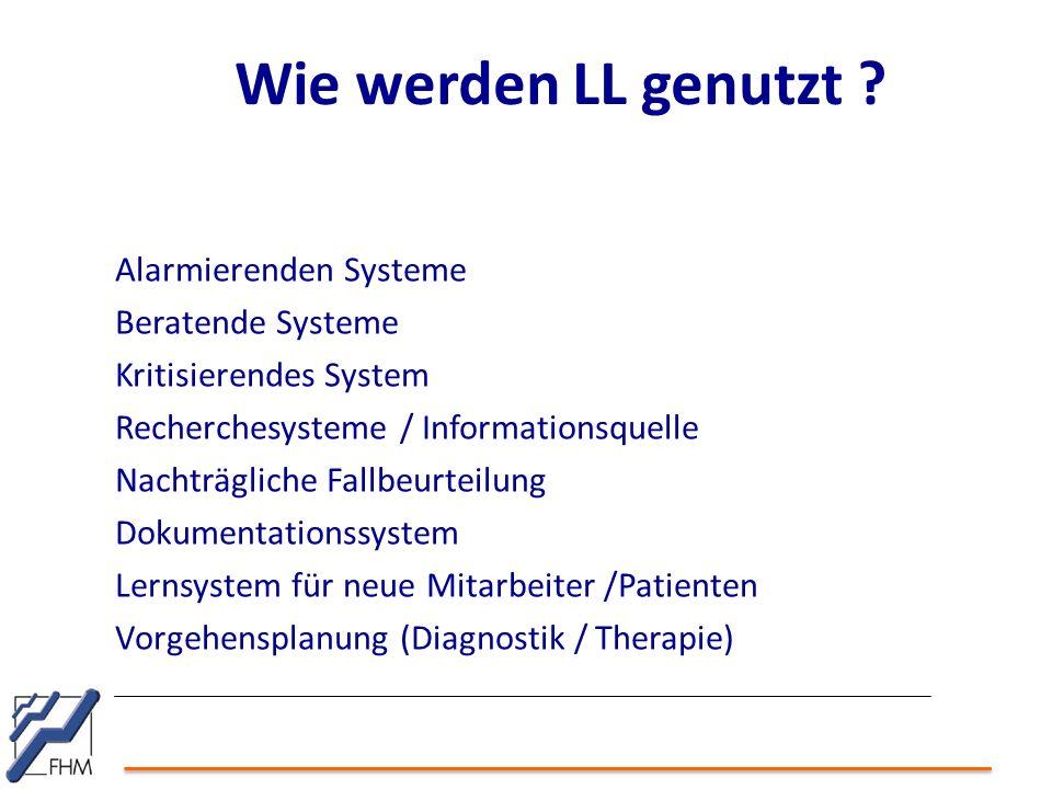 Wie werden LL genutzt ? Alarmierenden Systeme Beratende Systeme Kritisierendes System Recherchesysteme / Informationsquelle Nachträgliche Fallbeurteil