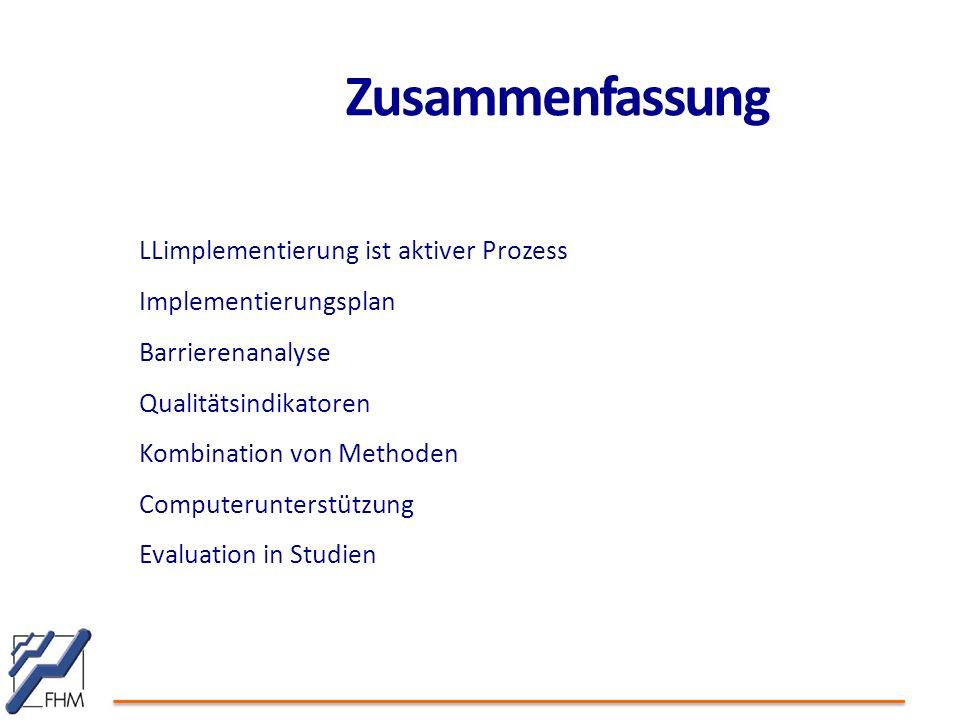 Zusammenfassung LLimplementierung ist aktiver Prozess Implementierungsplan Barrierenanalyse Qualitätsindikatoren Kombination von Methoden Computerunte