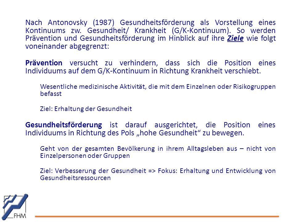 Nach Antonovsky (1987) Gesundheitsförderung als Vorstellung eines Kontinuums zw. Gesundheit/ Krankheit (G/K-Kontinuum). So werden Prävention und Gesun