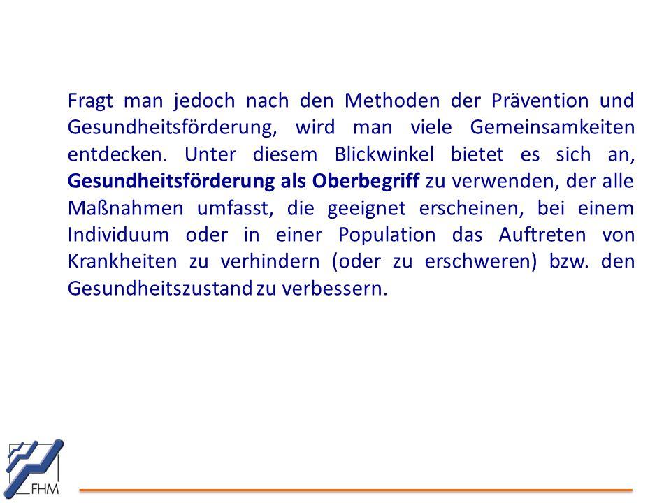 Fragt man jedoch nach den Methoden der Prävention und Gesundheitsförderung, wird man viele Gemeinsamkeiten entdecken.