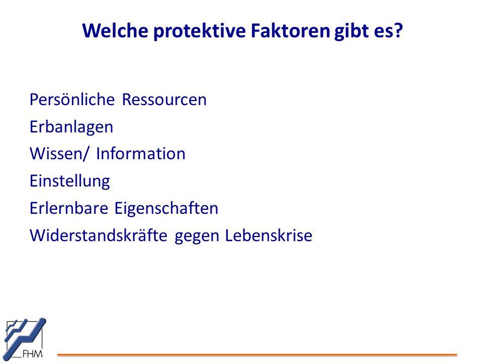 Welche protektive Faktoren gibt es? Persönliche Ressourcen Erbanlagen Wissen/ Information Einstellung Erlernbare Eigenschaften Widerstandskräfte gegen