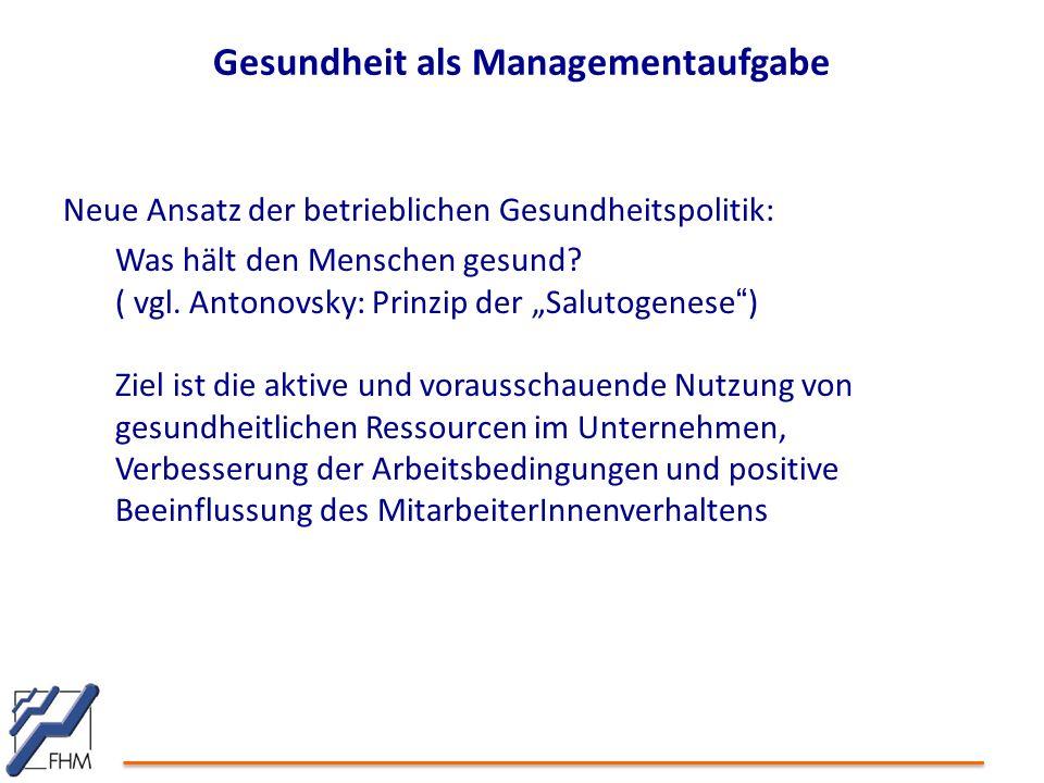 """Gesundheit als Managementaufgabe Neue Ansatz der betrieblichen Gesundheitspolitik: Was hält den Menschen gesund? ( vgl. Antonovsky: Prinzip der """"Salut"""