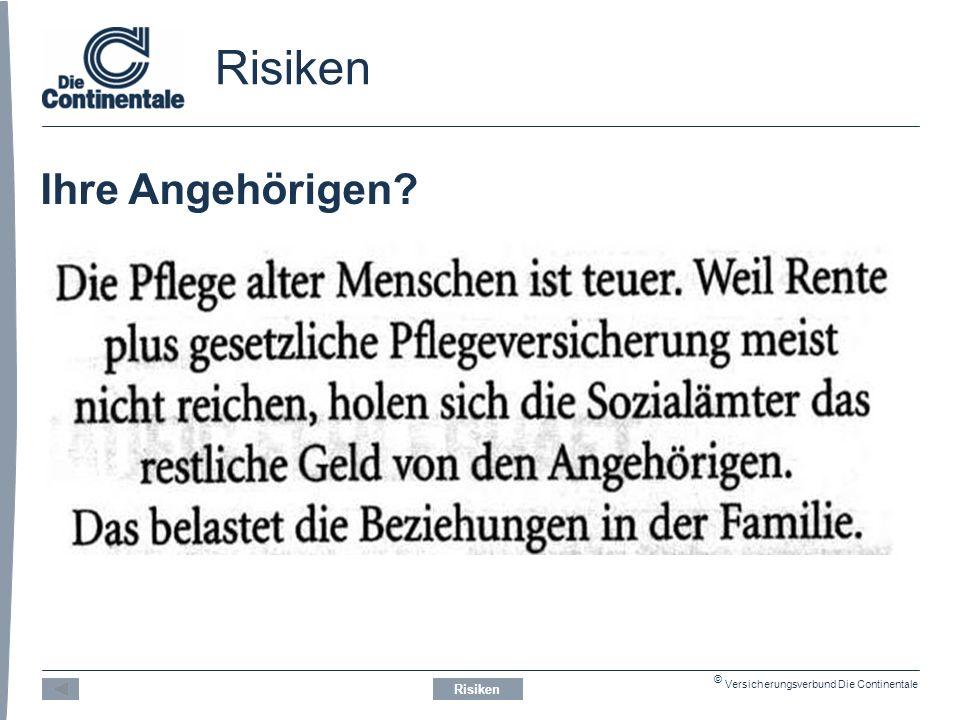 © Versicherungsverbund Die Continentale Risiken Ihre Angehörigen? Risiken
