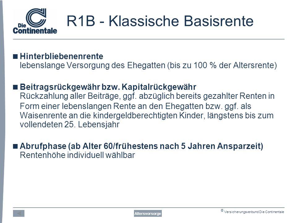© Versicherungsverbund Die Continentale R1B - Klassische Basisrente Altersvorsorge  Hinterbliebenenrente lebenslange Versorgung des Ehegatten (bis zu 100 % der Altersrente)  Beitragsrückgewähr bzw.