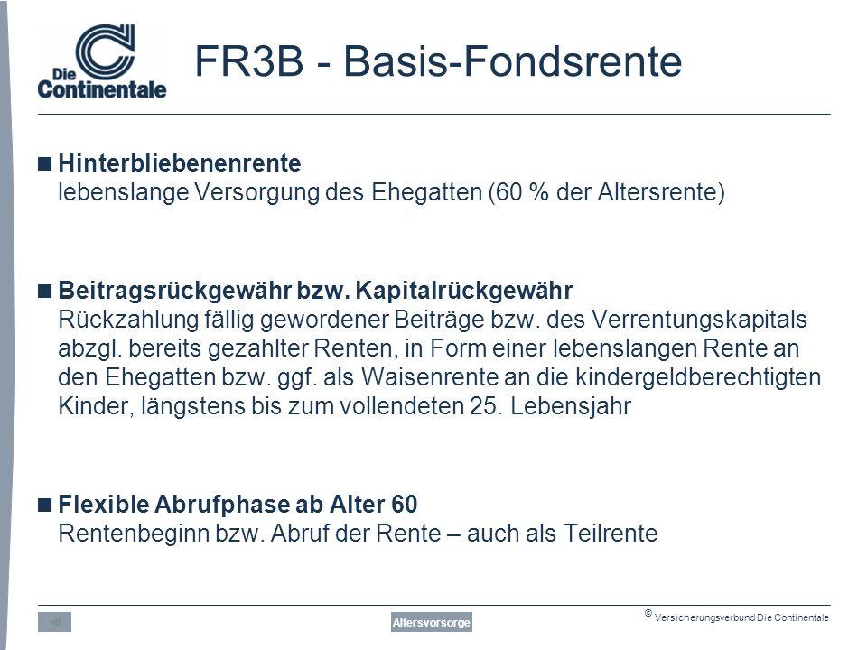 © Versicherungsverbund Die Continentale FR3B - Basis-Fondsrente Altersvorsorge  Hinterbliebenenrente lebenslange Versorgung des Ehegatten (60 % der Altersrente)  Beitragsrückgewähr bzw.
