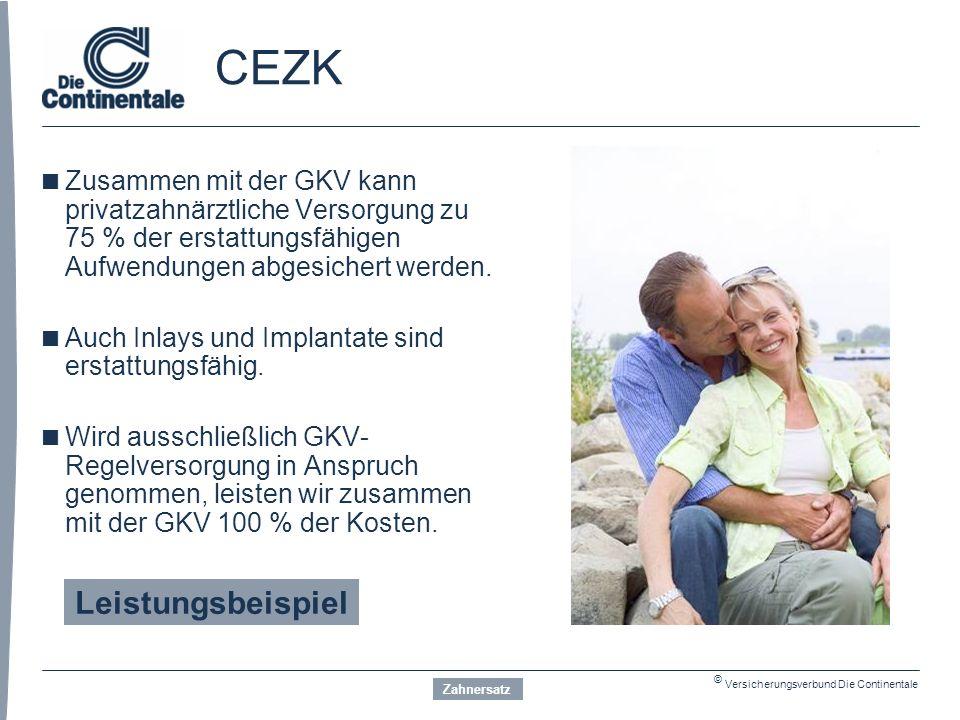 © Versicherungsverbund Die Continentale CEZK  Zusammen mit der GKV kann privatzahnärztliche Versorgung zu 75 % der erstattungsfähigen Aufwendungen abgesichert werden.