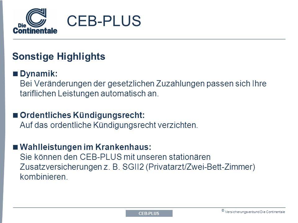 © Versicherungsverbund Die Continentale Sonstige Highlights CEB-PLUS  Dynamik: Bei Veränderungen der gesetzlichen Zuzahlungen passen sich Ihre tariflichen Leistungen automatisch an.