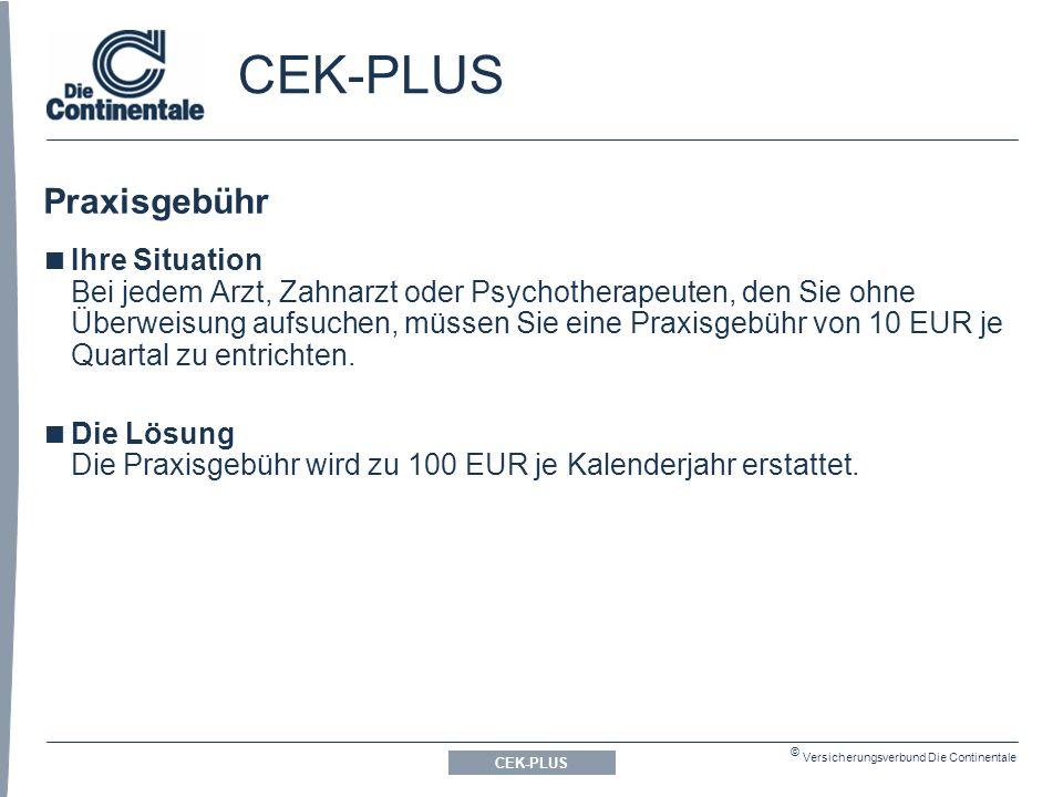 © Versicherungsverbund Die Continentale CEK-PLUS Praxisgebühr  Ihre Situation Bei jedem Arzt, Zahnarzt oder Psychotherapeuten, den Sie ohne Überweisung aufsuchen, müssen Sie eine Praxisgebühr von 10 EUR je Quartal zu entrichten.