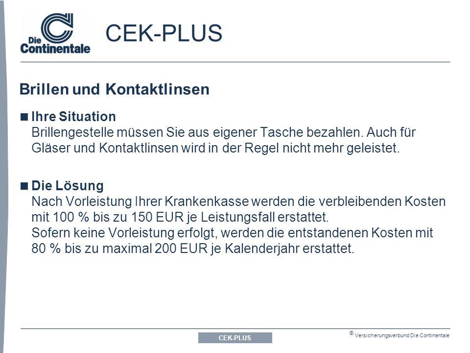 © Versicherungsverbund Die Continentale CEK-PLUS Brillen und Kontaktlinsen CEK-PLUS  Ihre Situation Brillengestelle müssen Sie aus eigener Tasche bezahlen.