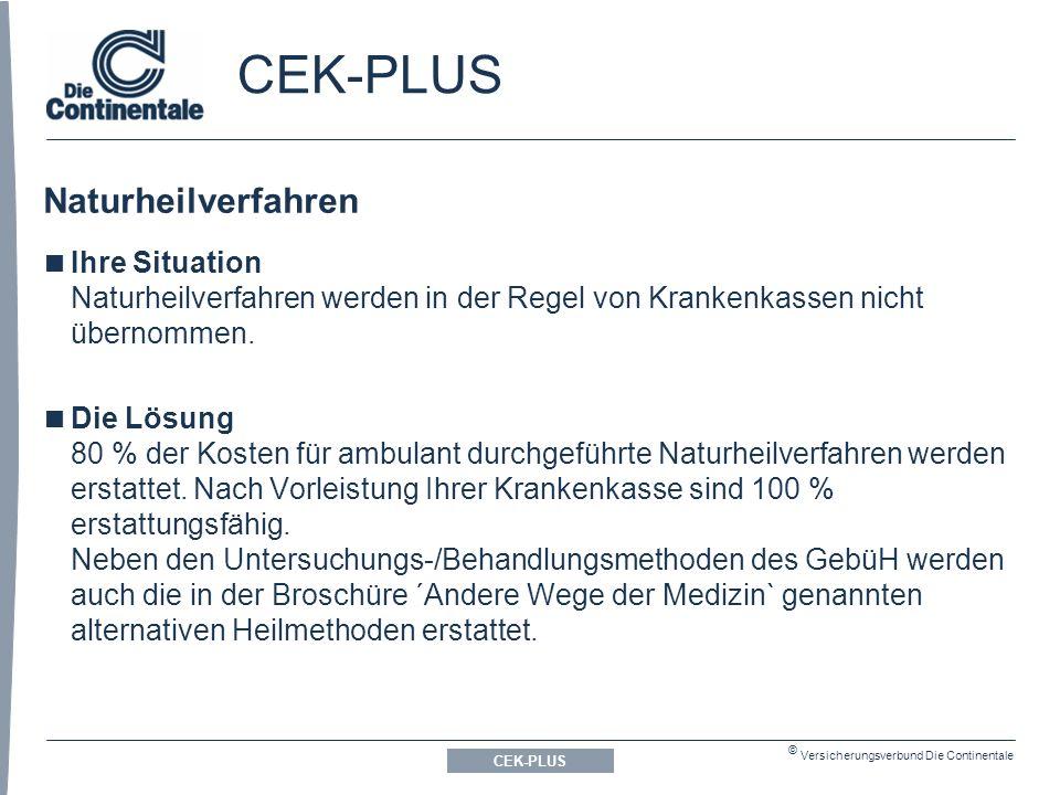 © Versicherungsverbund Die Continentale CEK-PLUS Naturheilverfahren CEK-PLUS  Ihre Situation Naturheilverfahren werden in der Regel von Krankenkassen nicht übernommen.