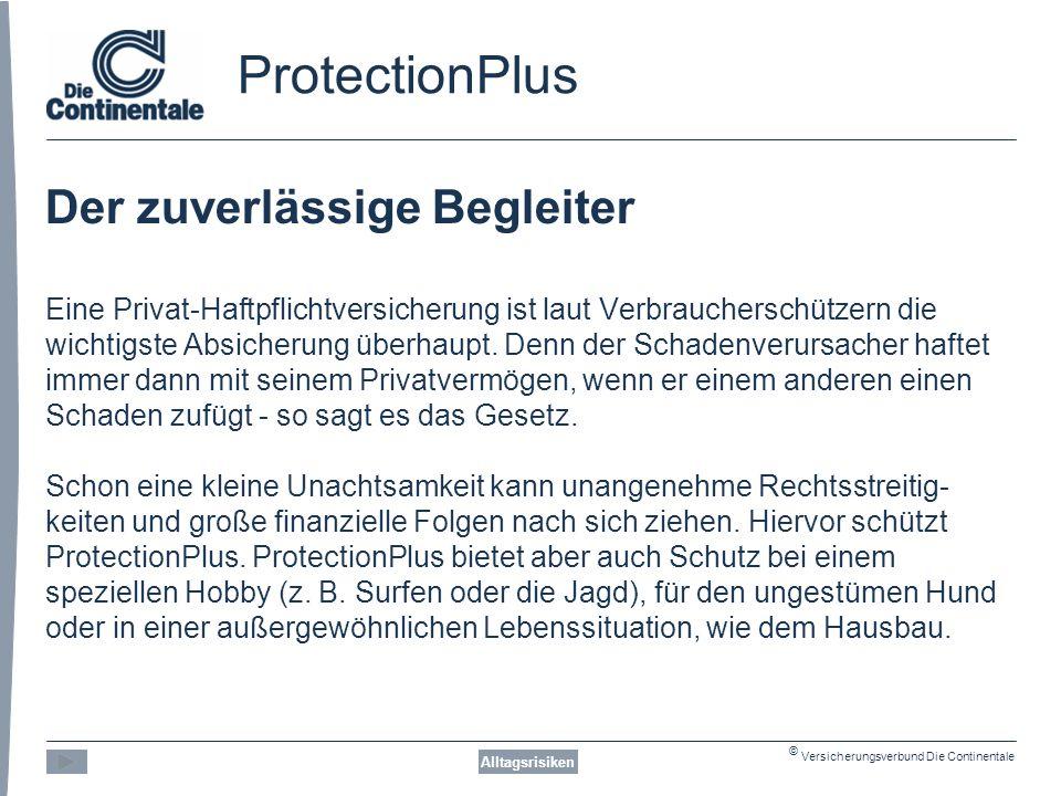 © Versicherungsverbund Die Continentale ProtectionPlus Der zuverlässige Begleiter Eine Privat-Haftpflichtversicherung ist laut Verbraucherschützern die wichtigste Absicherung überhaupt.