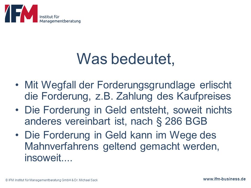 www.ifm-business.de Was bedeutet, Mit Wegfall der Forderungsgrundlage erlischt die Forderung, z.B.