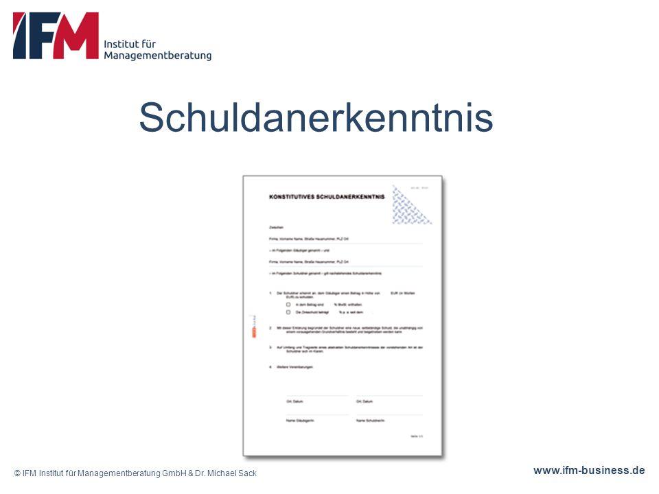 www.ifm-business.de Schuldanerkenntnis © IFM Institut für Managementberatung GmbH & Dr.