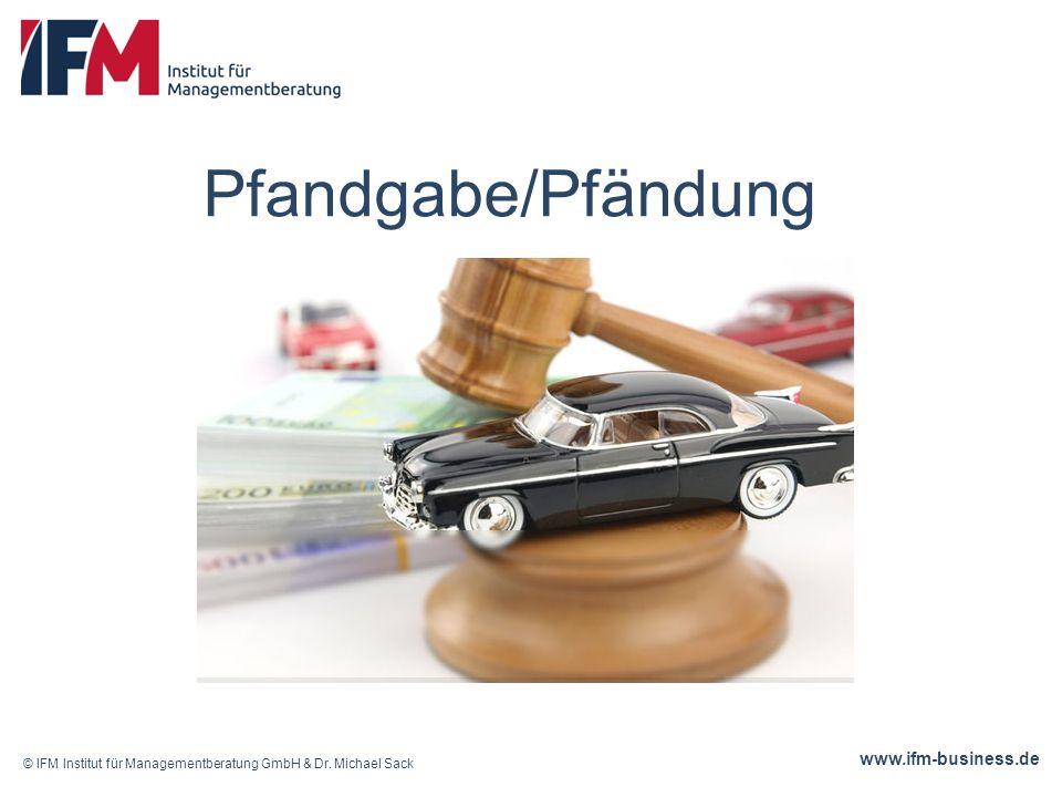 www.ifm-business.de Pfandgabe/Pfändung © IFM Institut für Managementberatung GmbH & Dr.