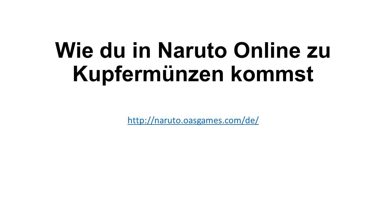Wie du in Naruto Online zu Kupfermünzen kommst http://naruto.oasgames.com/de/