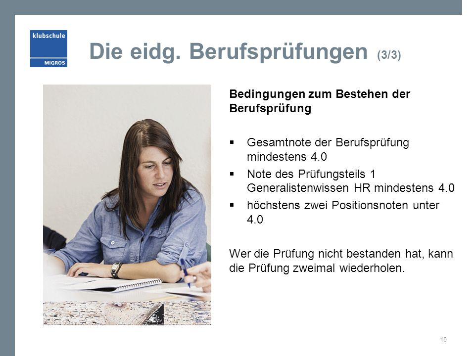 Die eidg. Berufsprüfungen (3/3) Bedingungen zum Bestehen der Berufsprüfung  Gesamtnote der Berufsprüfung mindestens 4.0  Note des Prüfungsteils 1 Ge