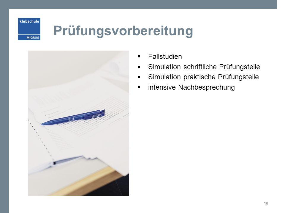Prüfungsvorbereitung  Fallstudien  Simulation schriftliche Prüfungsteile  Simulation praktische Prüfungsteile  intensive Nachbesprechung 18