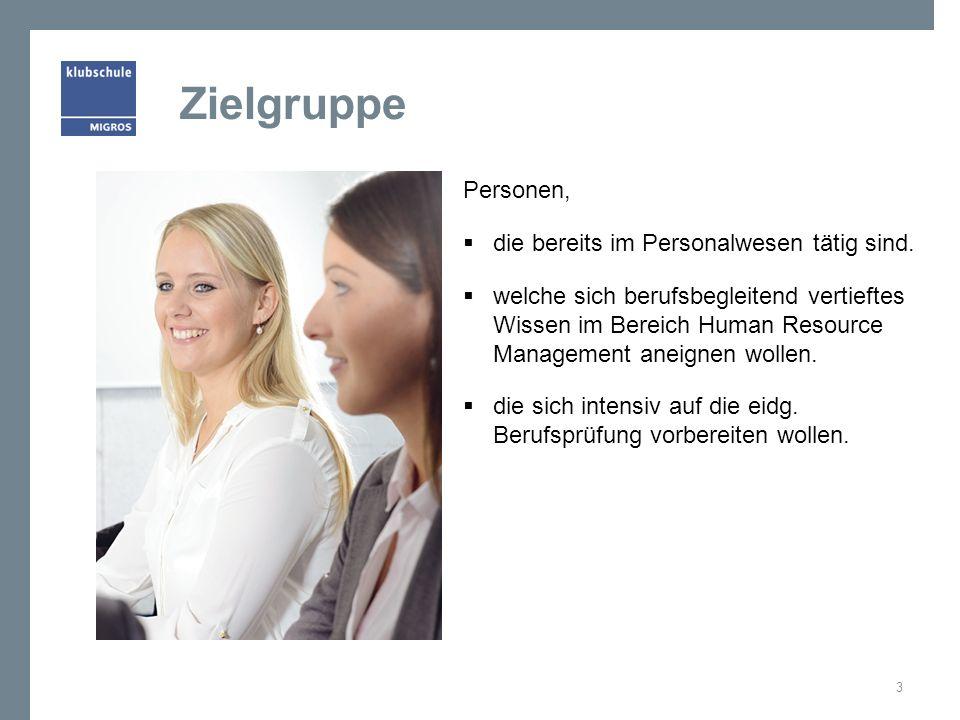 Zielgruppe Personen,  die bereits im Personalwesen tätig sind.  welche sich berufsbegleitend vertieftes Wissen im Bereich Human Resource Management