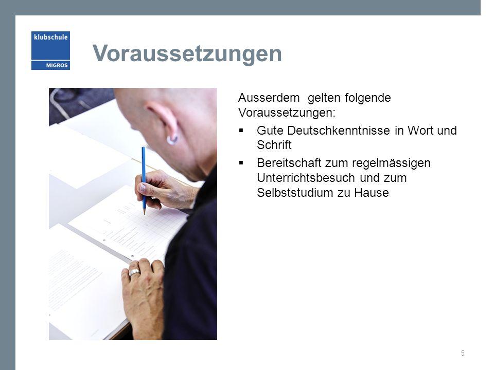 Voraussetzungen Ausserdem gelten folgende Voraussetzungen:  Gute Deutschkenntnisse in Wort und Schrift  Bereitschaft zum regelmässigen Unterrichtsbesuch und zum Selbststudium zu Hause 5