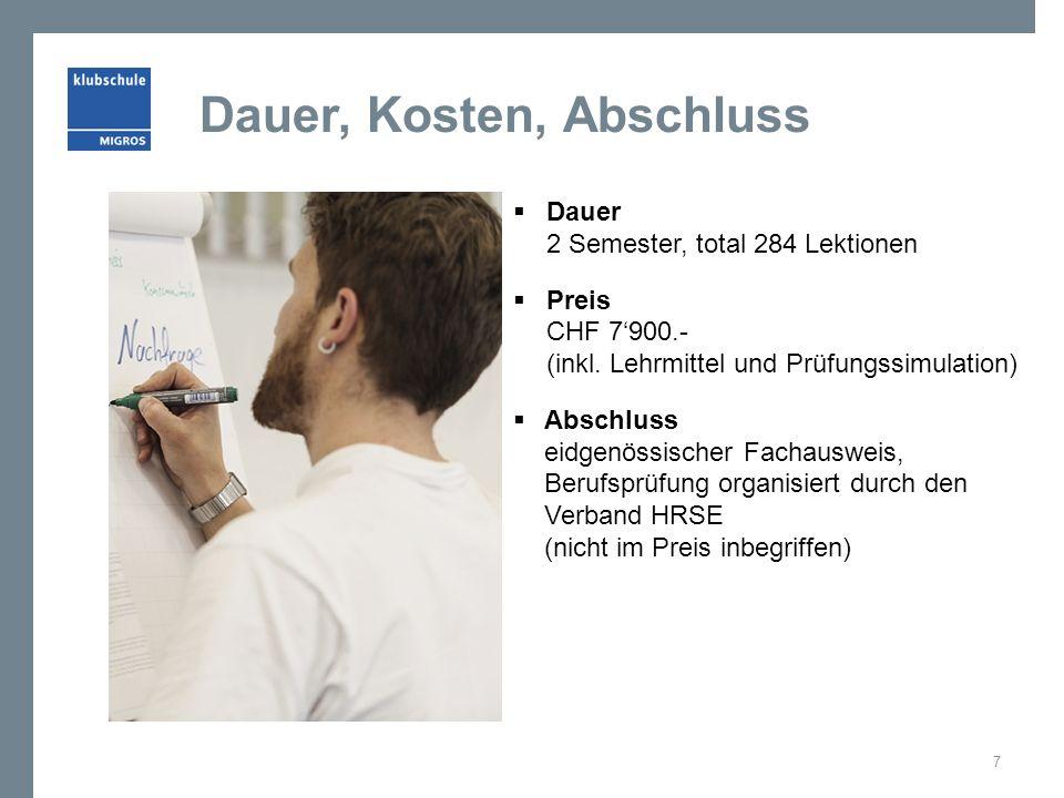 Dauer, Kosten, Abschluss  Dauer 2 Semester, total 284 Lektionen  Preis CHF 7'900.- (inkl.