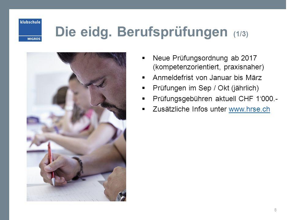 Die eidg. Berufsprüfungen (1/3)  Neue Prüfungsordnung ab 2017 (kompetenzorientiert, praxisnaher)  Anmeldefrist von Januar bis März  Prüfungen im Se
