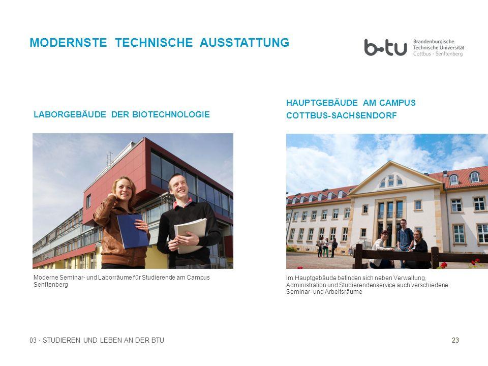 23 Moderne Seminar- und Laborräume für Studierende am Campus Senftenberg 03 · STUDIEREN UND LEBEN AN DER BTU Im Hauptgebäude befinden sich neben Verwa