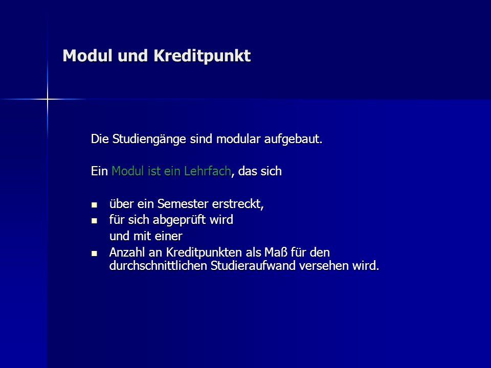 Modul und Kreditpunkt Die Studiengänge sind modular aufgebaut.