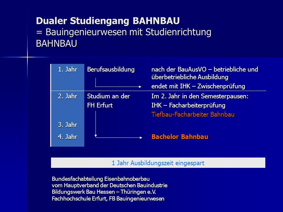 Dualer Studiengang BAHNBAU = Bauingenieurwesen mit Studienrichtung BAHNBAU 1. Jahr Berufsausbildung nach der BauAusVO – betriebliche und überbetriebli