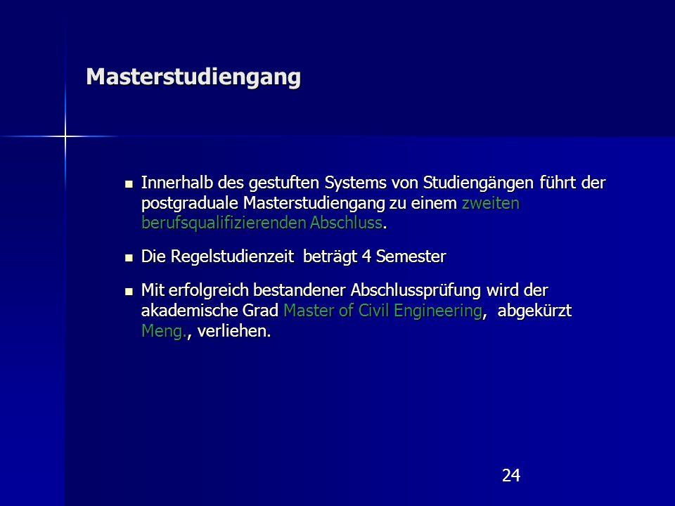 24 Masterstudiengang Innerhalb des gestuften Systems von Studiengängen führt der postgraduale Masterstudiengang zu einem zweiten berufsqualifizierende