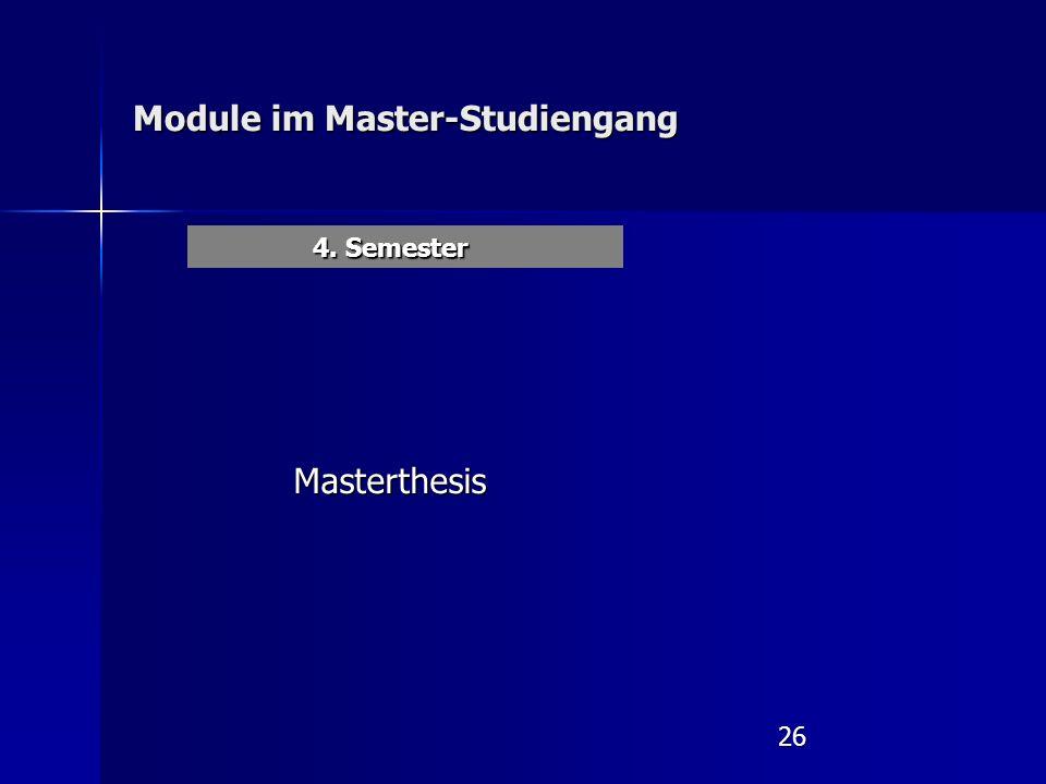 26 Module im Master-Studiengang 4. Semester Masterthesis