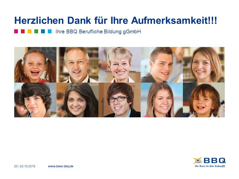 www.biwe-bbq.de Herzlichen Dank für Ihre Aufmerksamkeit!!! Ihre BBQ Berufliche Bildung gGmbH 20 / 20.10.201520